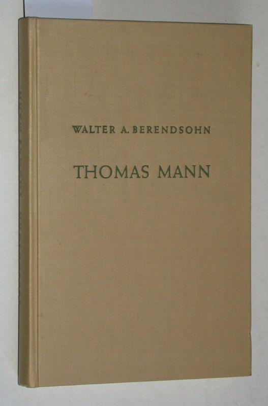 Thomas Mann. Künstler und Kämpfer in bewegter: Berendsohn, Walter A.: