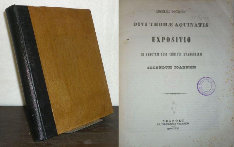 Angelici Doctoris Divi Thomae Aquinatis Expositio in: Thomas von Aquin: