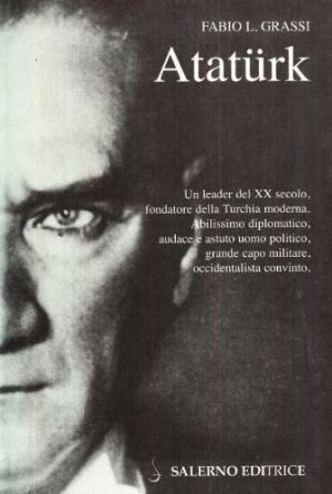 Atatürk Il fondatore della Turchia moderna - Fabio L. Grassi