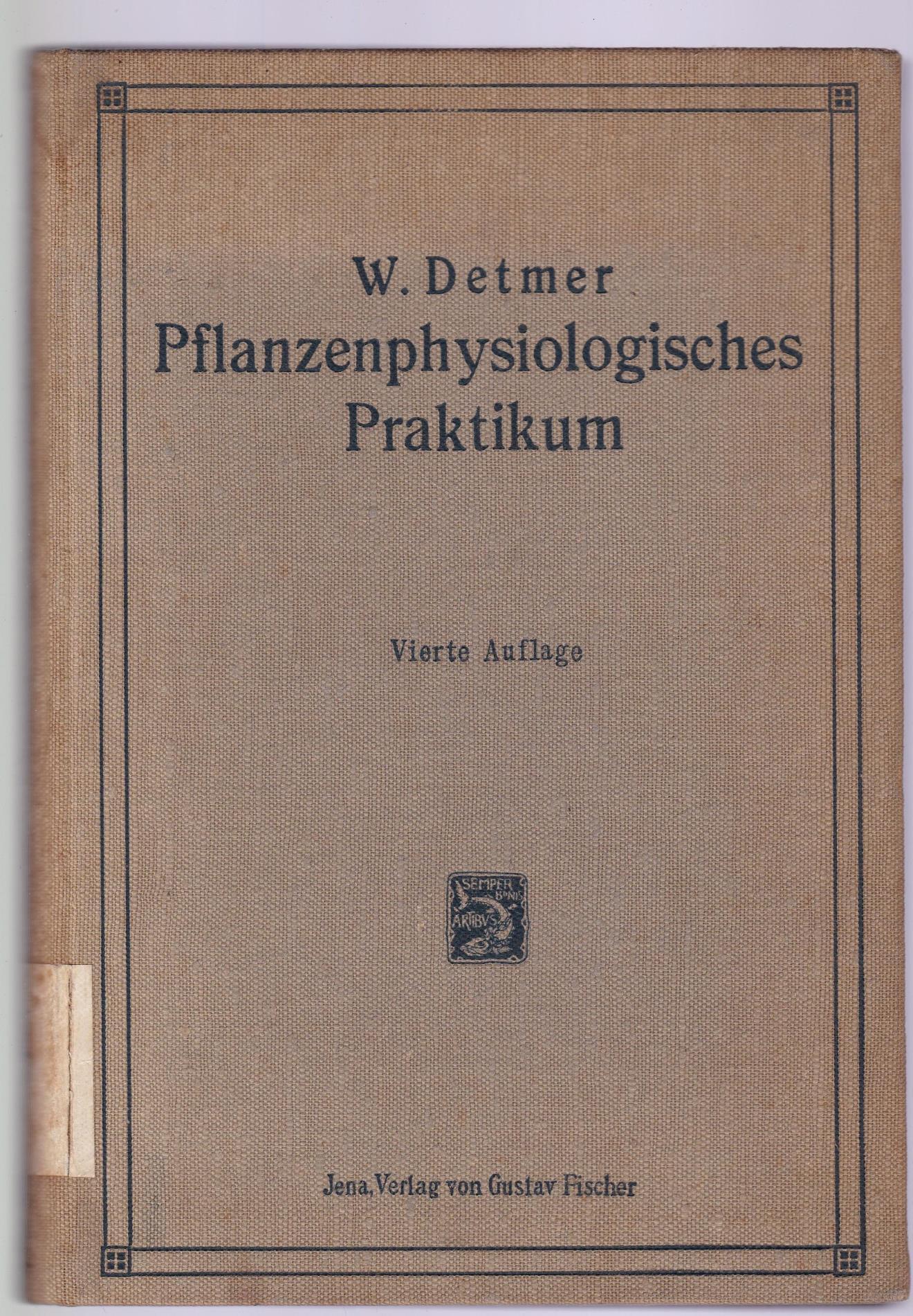 Pflanzenphysiologisches Praktikum. Anleitung zu Pflanzenphysiologischen Experimenten für: Detmer, W.