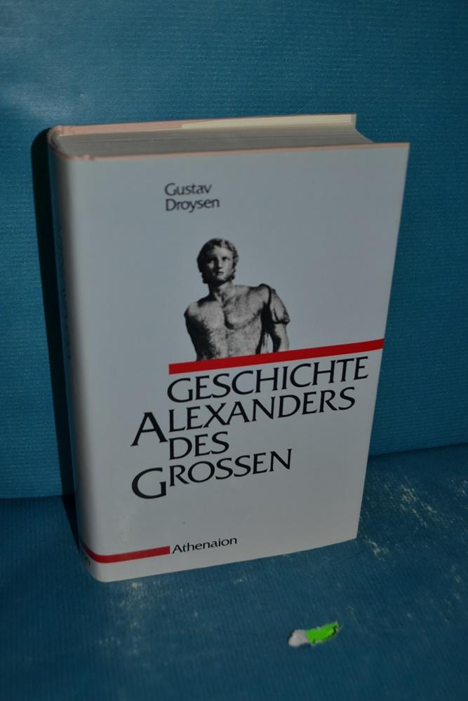 Geschichte Alexanders des Großen: Gustav, Droysen: