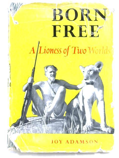 Born Free. A Lioness of Two Worlds.: Joy Adamson