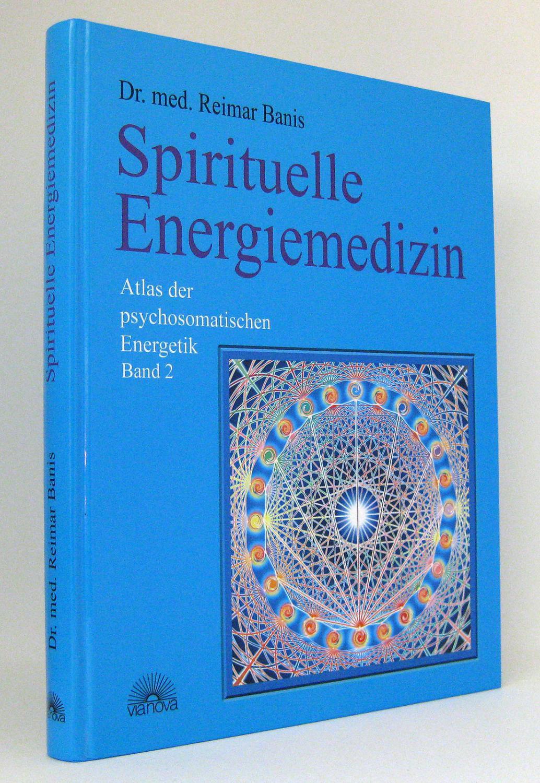 Spirituelle Energiemedizin : Atlas der Psychosomatischen Energetik,: Banis, Reimar