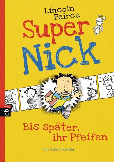 Super Nick - Bis später, ihr Pfeifen!: Ein Comic-Roman (Die Super Nick-Reihe, Band 1) - Lincoln Peirce