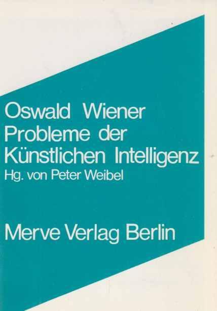 Probleme der künstlichen Intelligenz : [Vortrag]. Merve: Wiener, Oswald: