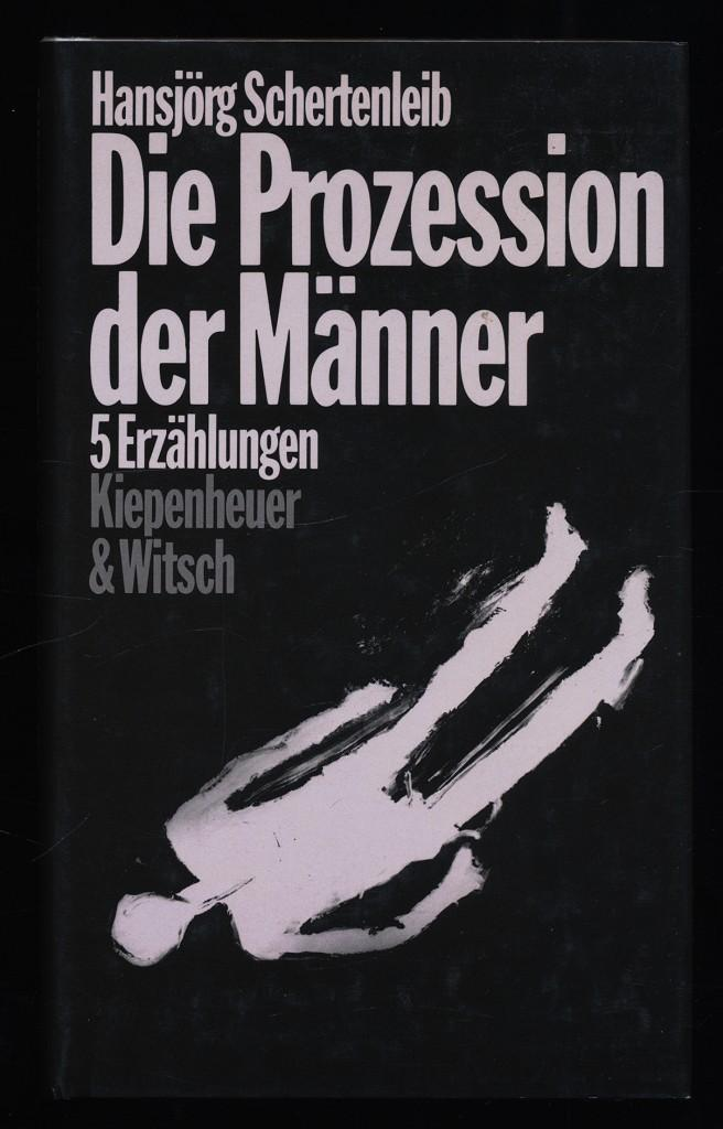 Die Prozession der Männer : 5 Erzählungen. - Schertenleib, Hansjörg (Verfasser)