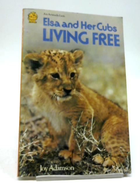 Living Free: Elsa and Her Cubs: Joy Adamson