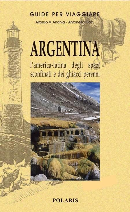 Argentina. L'America latina degli spazi sconfinati e dei ghiacci perenni - Anania, Alfonso V Carri, Antonella