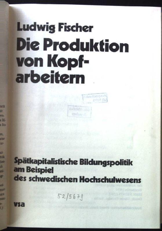 Die Produktion von Kopfarbeitern : spätkapitalist. Bildungspolitik: Fischer, Ludwig: