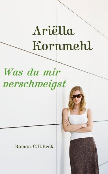 Was du mir verschweigst: Roman - Kornmehl, Ariella