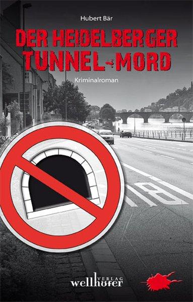 Der Heidelberger Tunnel-Mord - Bär, Hubert