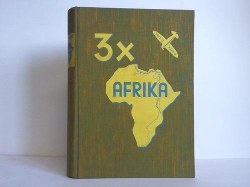 3 x Afrika. Flugreisen des Hindenburgpokal-Preisträgers Karl: Schwabe, Karl