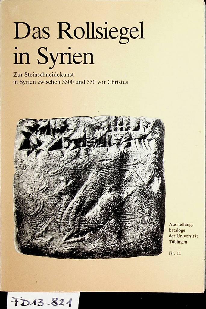Das Rollsiegel in Syrien : zur Steinschneidekunst: Kühne, Hartmut: