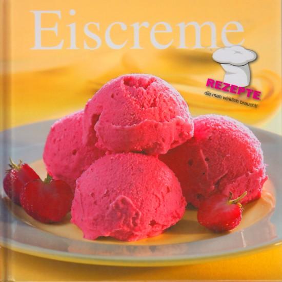 Eiscreme - Rezepte, die man wirklich braucht!. - Tee, Susanne