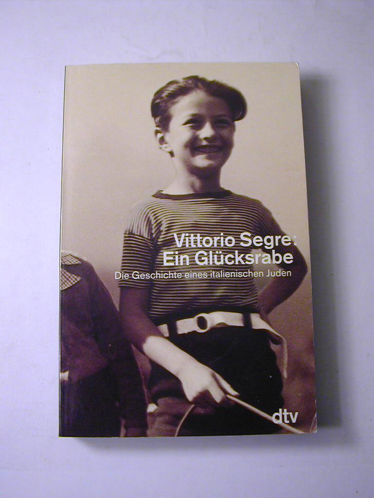 Ein Glücksrabe : die Geschichte eines italienischen: Vittorio Segre