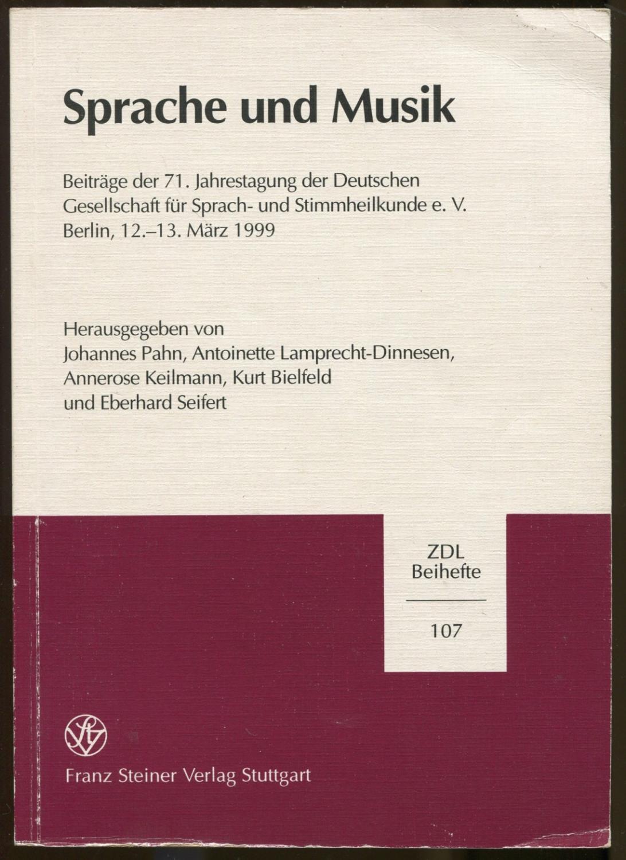 Sprache und Musik. Beiträge der 71. Jahrestagung der Deutschen Gesellschaft für Sprach- und Stimmheilkunde e. V., Berlin, 12.-13. März 1999 [= Zeitschrift für Dialektologie und Linguistik - Beihefte; 107] - Pahn, Johannes et al. (eds.)
