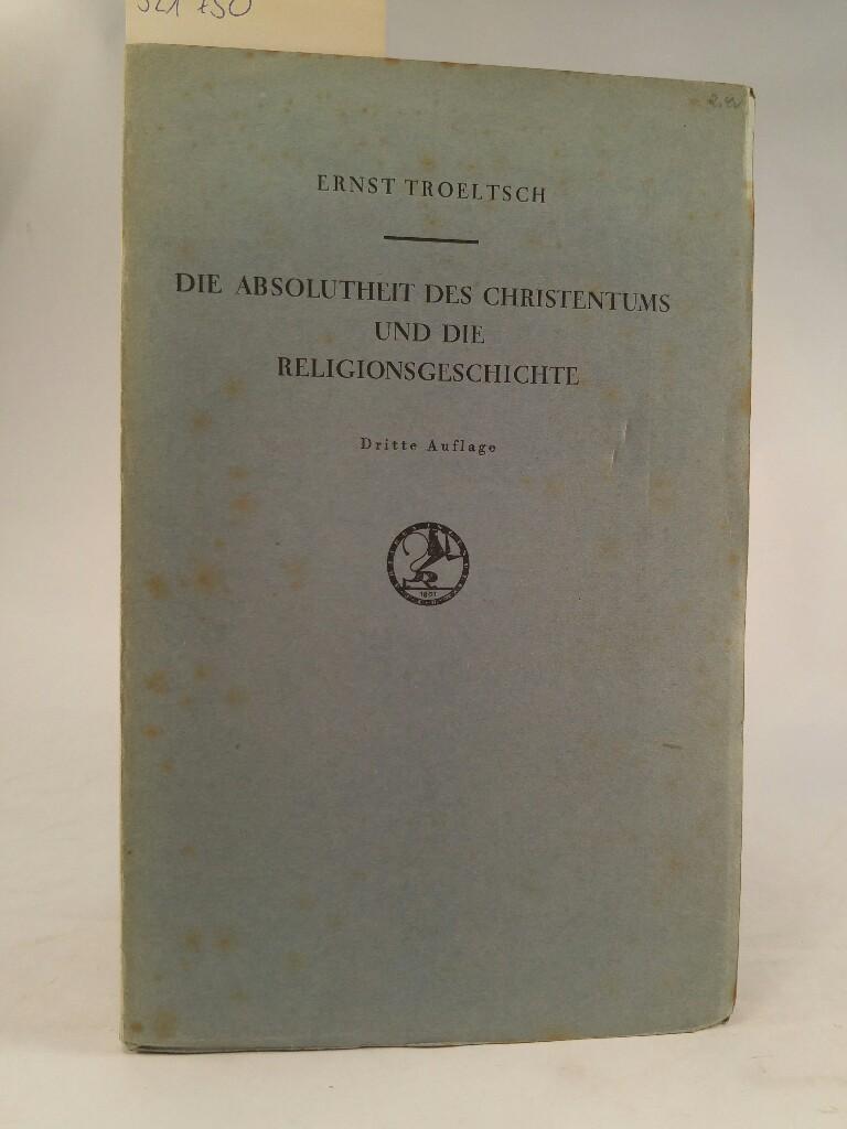 Die Absolutheit des Christentums und die Religionsgeschichte: Troeltsch, Ernst: