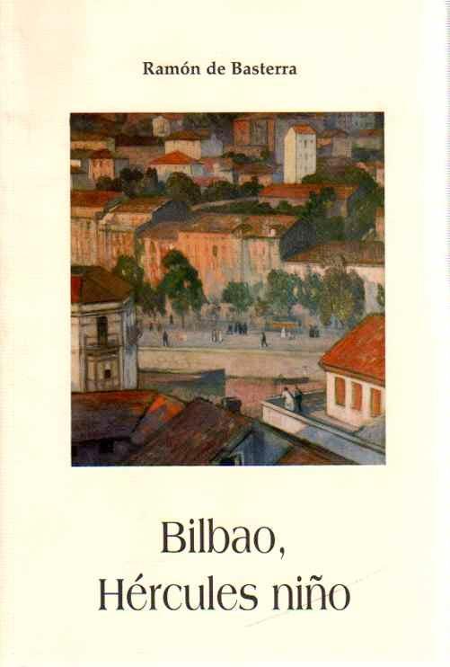 Bilbao, Hércules niño . - Basterra, Ramón de (Introducción de Elene Ortega)