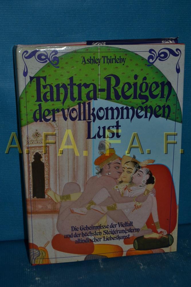Tantra-Reigen der vollkommenen Lust : die Geheimnisse: Thirleby, Ashley: