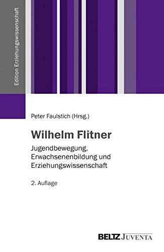 Wilhelm Flitner: Jugendbewegung, Erwachsenenbildung und Erziehungswissenschaft (Edition: Faulstich, Peter: