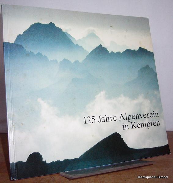 Festschrift zum 125jährigen Bestehen der Sektion Allgäu-Kempten: Kempten.