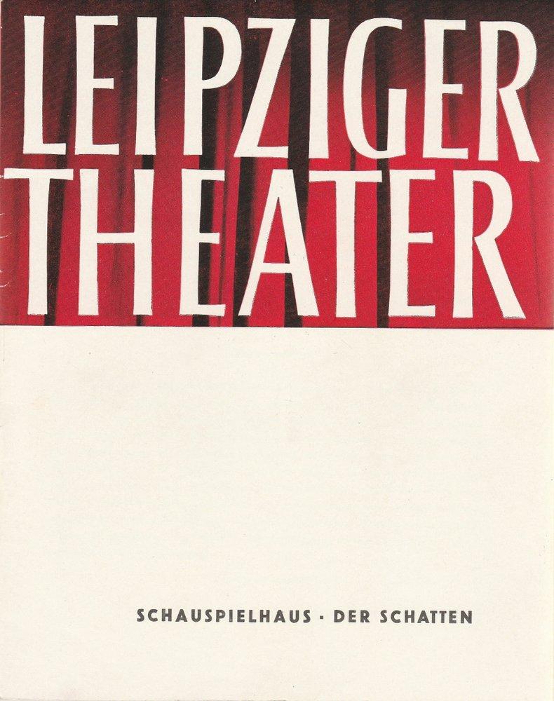 Programmheft Jewgenij Schwarz DER SCHATTEN 11. Februar: Städtische Theater Leipzig,
