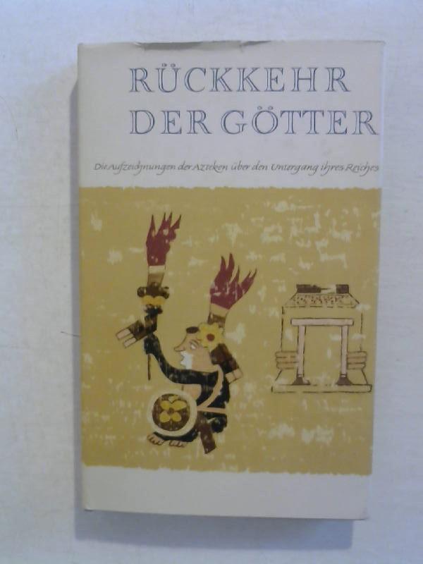 Rückkehr der Götter. Die Aufzeichnungen der Azteken: Leon-Portilla, Miguel und
