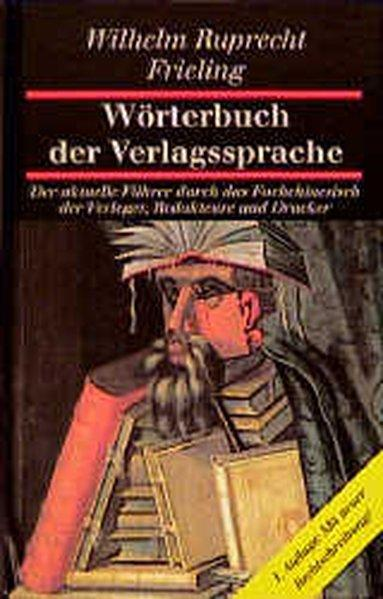 Wörterbuch der Verlagssprache: Der aktuelle Führer durch: R Frieling, Wilhelm: