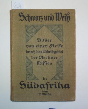 Schwarz und Weiß. Bilder von einer Reise: Wilde, M., Missionsinspektor.