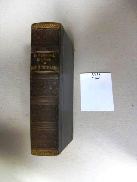 Lehrbuch des katholischen Kirchenrechts zugleich mit Rücksicht: Silbernagl, Isidor Prof.
