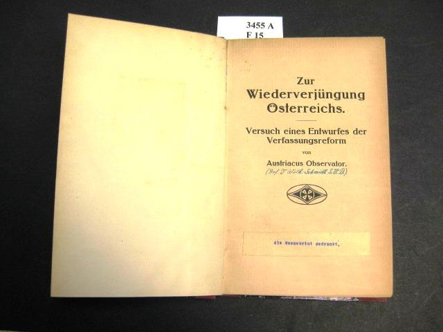 Zur Wiederverjüngung Österreichs. Versuch eines Entwurfes der: Austriacus Observator, (Schmidt,