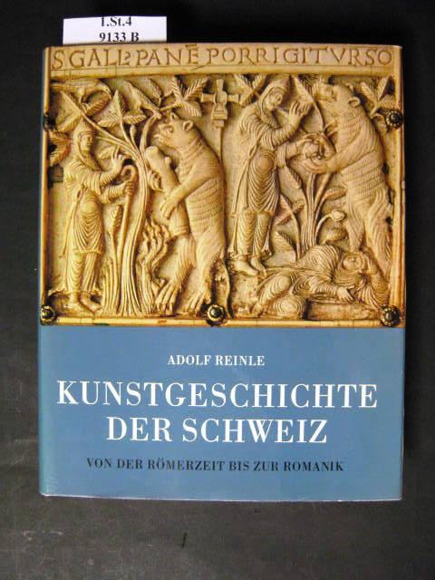 Kunstgeschichte der Schweiz. Erster Band: Von den: Reinle, Adolf &