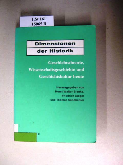 Dimensionen der Historik. Geschichtstheorie, Wissenschaftsgeschichte und Geschichtskultur: Blanke, Horst Walter.: