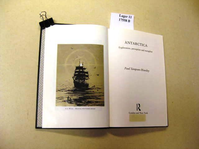 ANTARCTICA. Exploration, perception and metaphor.: Simpson-Housley, Paul.: