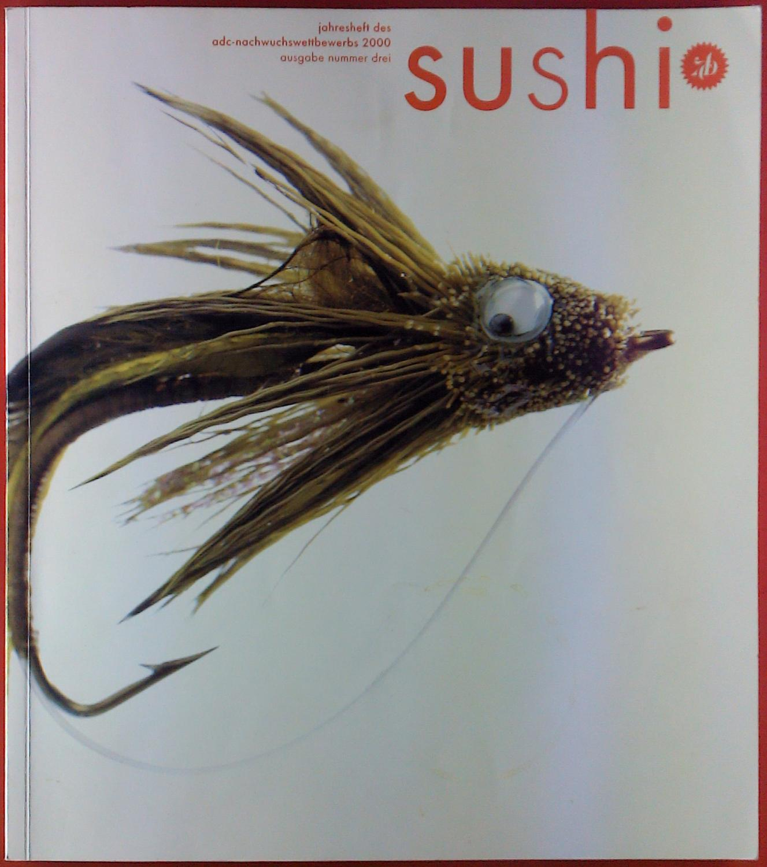 SUSHI. Jahresheift des ADC-Nachwuchswettbewerbs 2000. Ausgabe Nummer drei - Hrsg. Art Directors Club für Deutschland (adc) e. V.