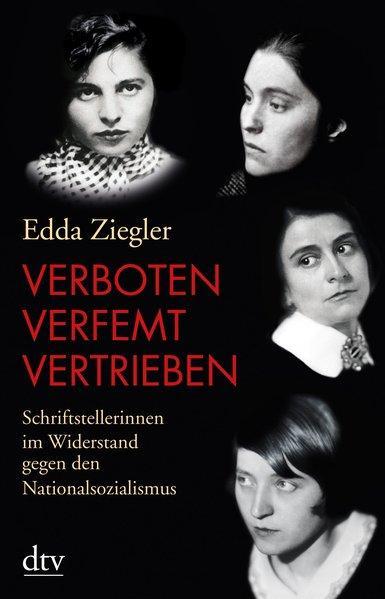 Verboten - verfemt - vertrieben: Schriftstellerinnen im Widerstand gegen den Nationalsozialismus - Ziegler, Edda