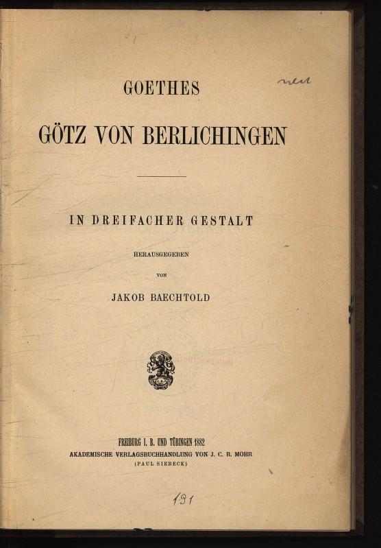 Goethes Götz von Berlichingen. In dreifacher Gestalt.: Baechtold, Jakob [Hrsg.],
