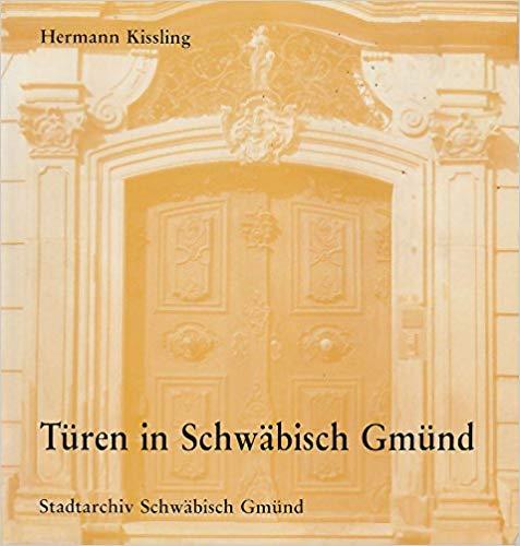 Türen in Schwäbisch Gmünd. Stadtarchiv: KISSLING, Hermann: