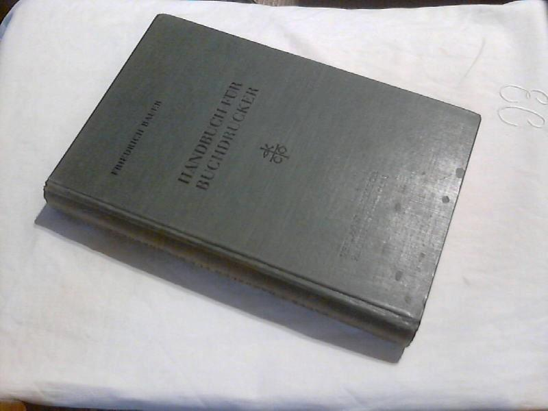 Handbuch für Buchdrucker .Das Wissen und Können: Bauer, Friedrich: