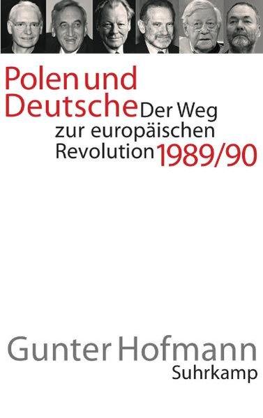 Polen und Deutsche Der Weg zur europäischen Revolution 1989/90 - Hofmann, Gunter