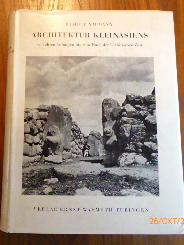 Architektur Kleinasiens: Von ihren Anfängen bis zum: Naumann, Rudolf: