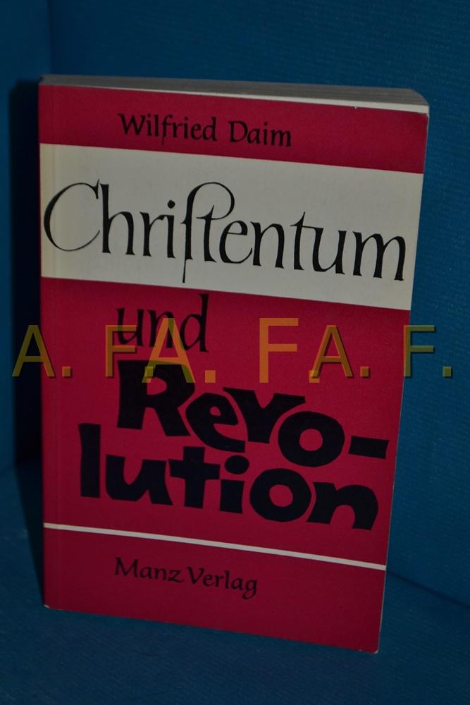 Christentum und Revolution Wilfried Daim / Reflexion: Daim, Wilfried: