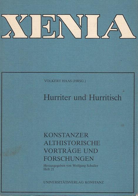Hurriter und Hurritisch. - Konstanzer Altorientalische Symposien , Band II. - Xenia. Konstanzer Althistorische Vorträge und Forschungen, Heft 21. - Xenia. - Haas, Volkert ( Hrsg. )