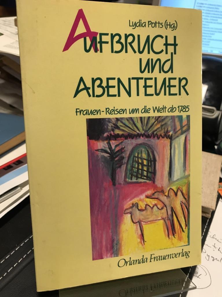 Aufbruch und Abenteuer. Frauen-Reisen um d. Welt ab 1785. Unter Mitarb. von Uta Fleischmann u. Marianne Kriszio - Potts, Lydia (Hrsg.)