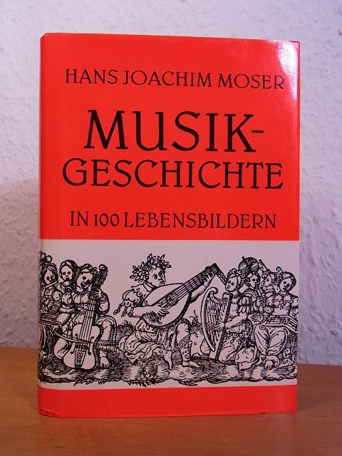 Musikgeschichte in 100 Lebensbildern: Moser, Hans Joachim: