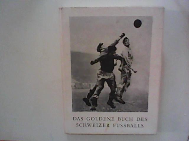 Das goldene Buch des Schweizer Fussballs: Schmid, Gottfried Hrsg.: