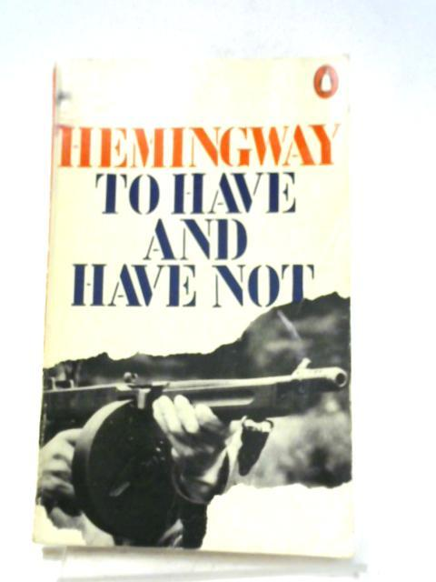 To Have and to Have Not: Ernest Hemingway