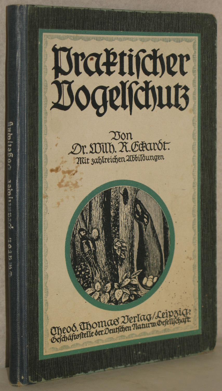 Praktischer Vogelschutz. M. 52 Abb.: Eckardt, Wilhelm R.