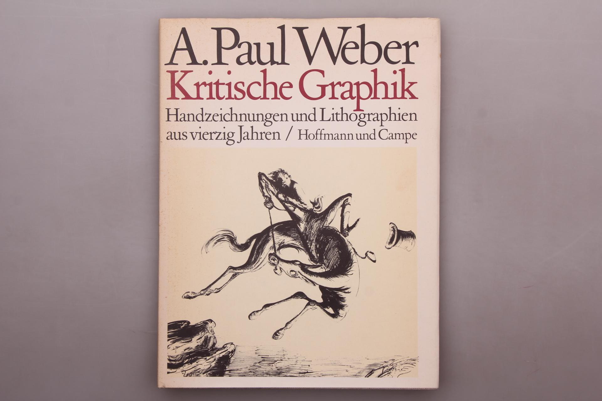 KRITISCHE GRAPHIK. Handzeichnungen und Lithographien aus 40: Weber, Andreas Paul