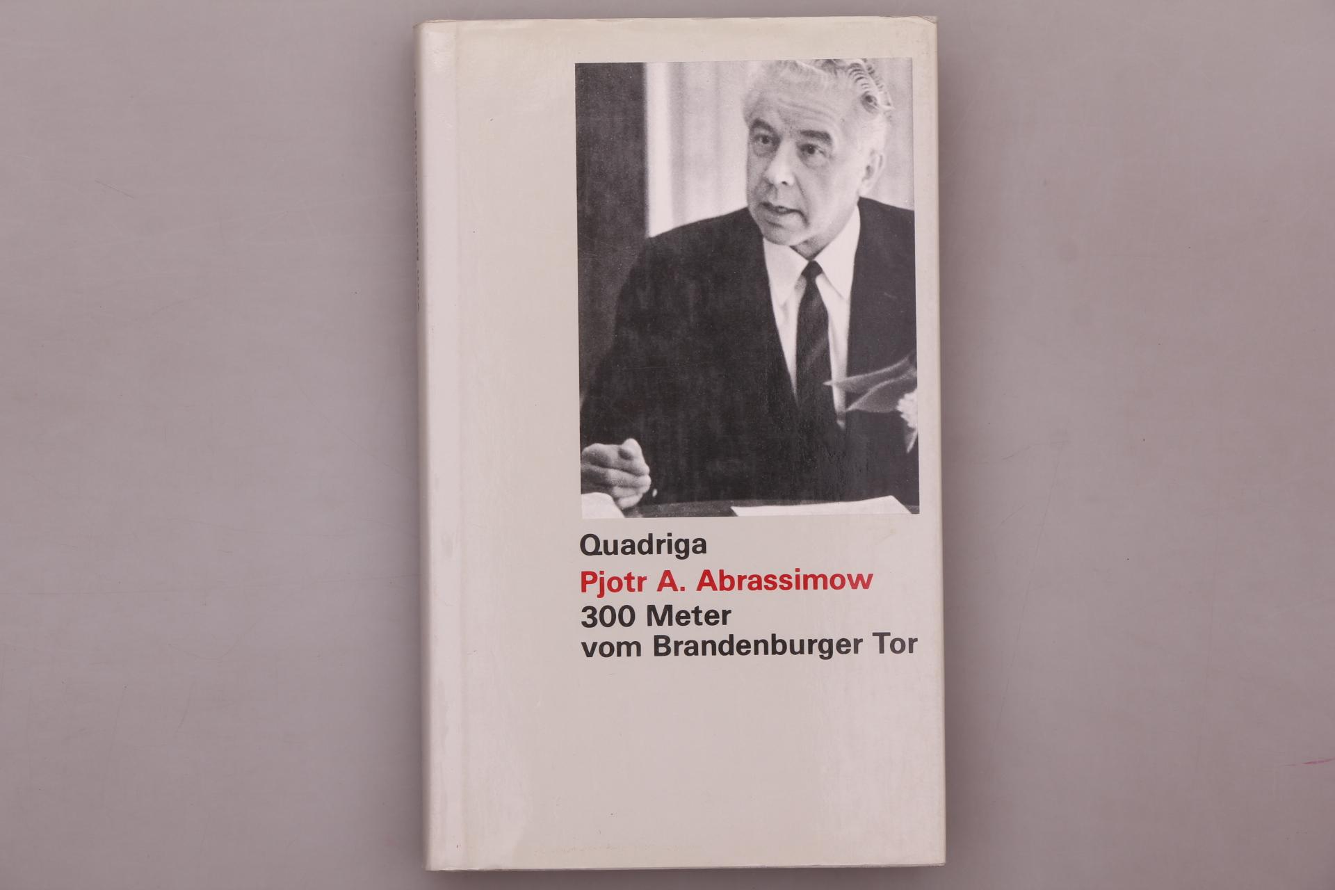 300 DREIHUNDERT METER VOM BRANDENBURGER TOR. Erinnerungen: Abrasimov, Petr A.;